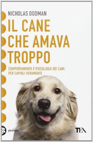 il_cane_che_amava_troppo_nicholas_dodman